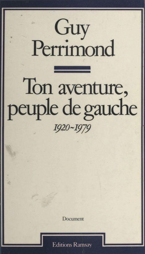 Ton aventure, peuple de gauche (1920-1979)  - Guy Perrimond