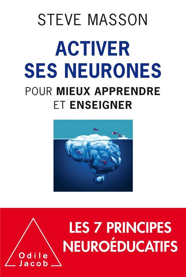 ACTIVER SES NEURONES  -  POUR MIEUX APPRENDRE ET ENSEIGNER MASSON, STEVE