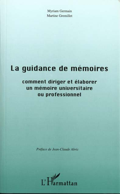 La Guidance De Memoires ; Comment Rediger Et Elaborer Un Memoire Universitaire Ou Professionnel