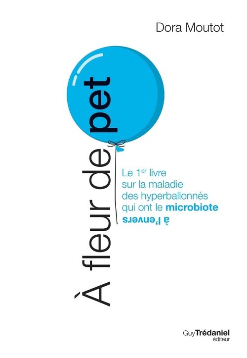 à fleur de pet ; le 1er livre sur la maladie des hyperballonnés qui ont le microbiote à l'envers