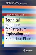 Technical Guidance for Petroleum Exploration and Production Plans  - Tarek Al-Arbi Omar Ganat