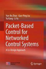 Packet-Based Control for Networked Control Systems  - Yu Kang - Yun-Bo Zhao - Li Yu - Guo-Ping Liu