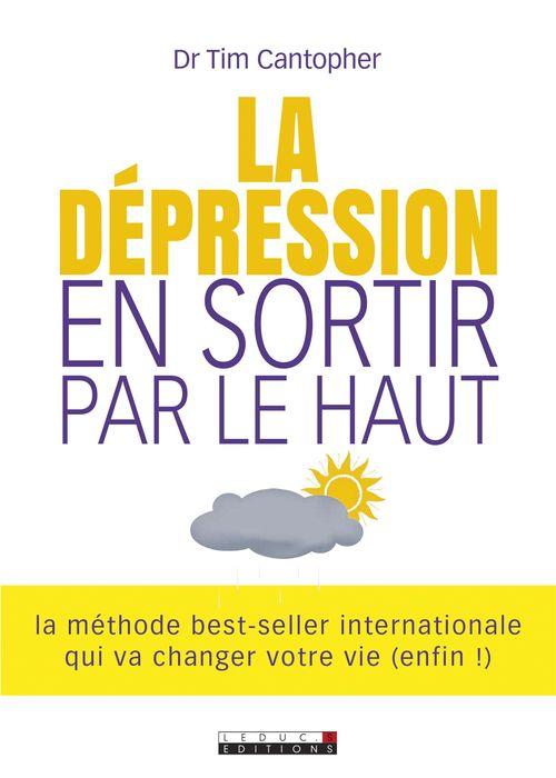 La dépression, en sortir par le haut  - Dr. Tim Cantopher  - Tim Cantopher
