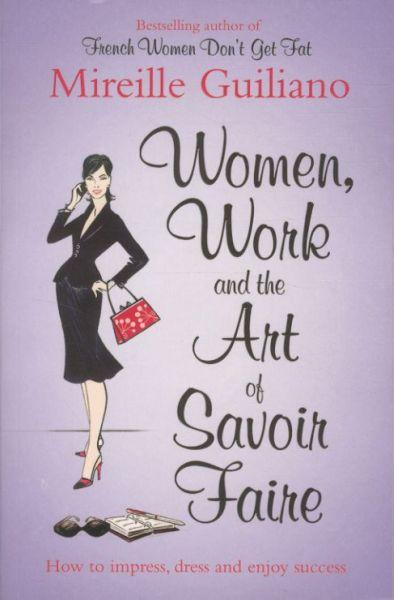 Women, Work, and the Art of Savoir Faire ; Business Sense and Sensibility