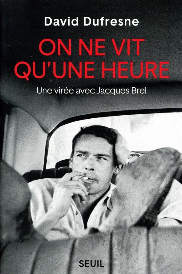 On ne vit qu'une heure ; une virée avec Jacques Brel
