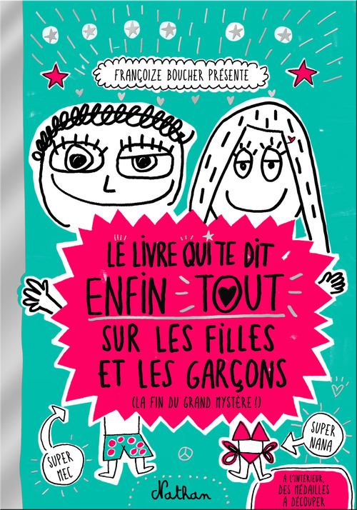 Le livre qui te dit enfin tout sur les filles et les garçons (la fin du grand mystère !)