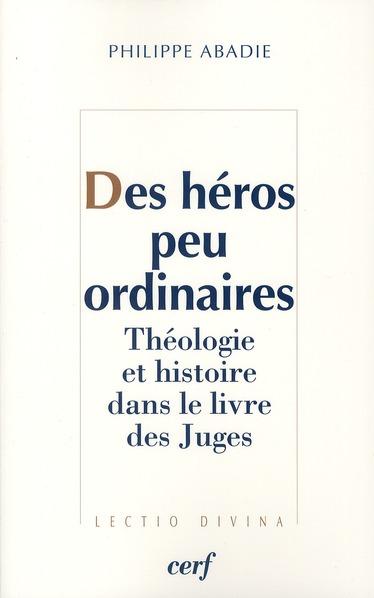 Des héros peu ordinaires ; théologie et histoire dans le livre des Juges