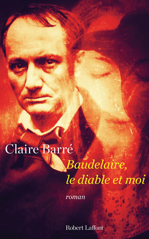 Baudelaire, le diable et moi  - Claire Barre