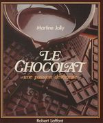 Le Chocolat : une passion dévorante  - Martine Jolly - Martine Jolly