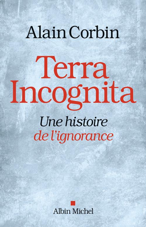 Terra incognita ; une histoire de l'ignorance