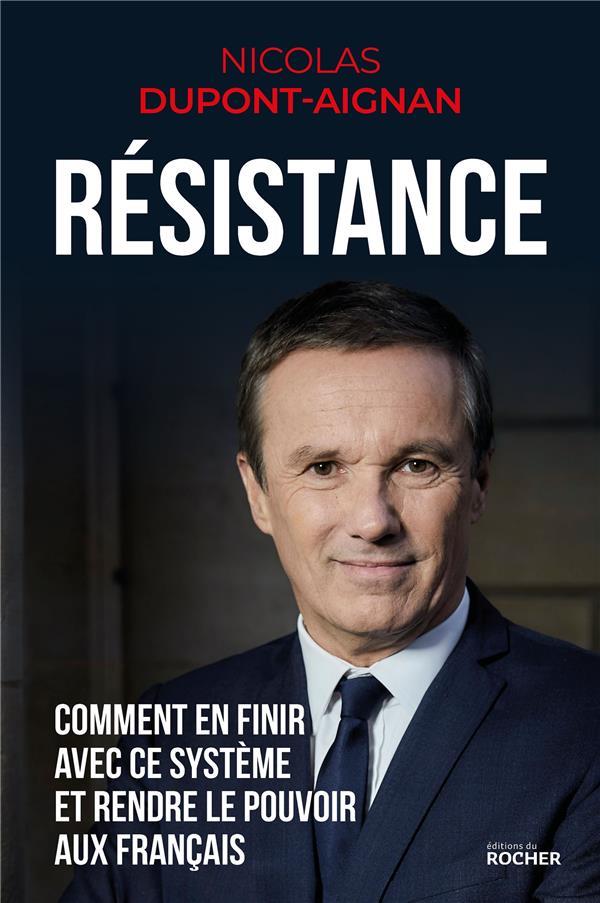 Résistance ; comment en finir avec le système et rendre le pouvoir aux français