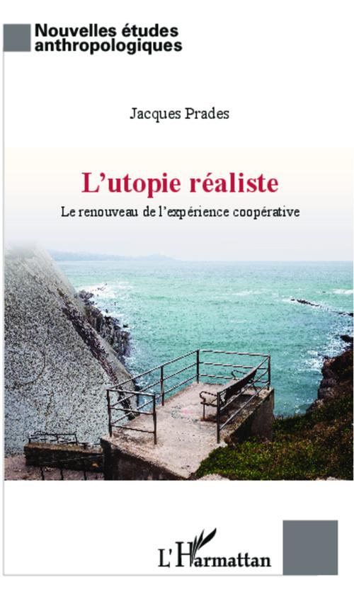 L'utopie réaliste ; le renouveau de l'expérience coopérative