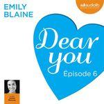 Vente AudioBook : Dear you - Episode 6  - Emily Blaine