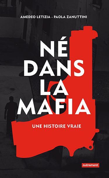 Né dans la mafia ; une histoire vraie