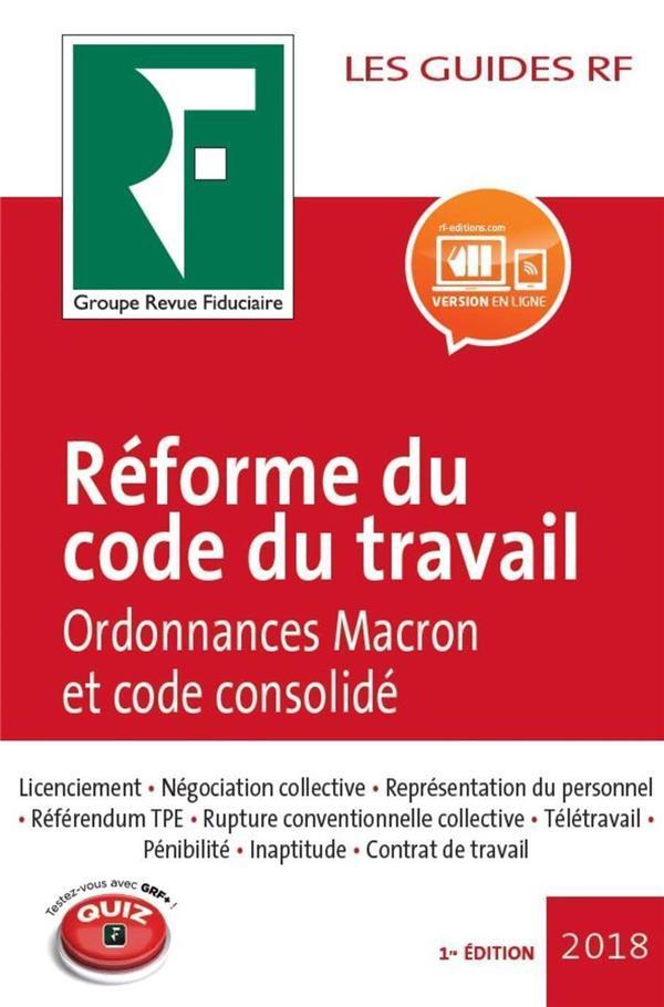Les guides RF ; réforme du code du travail ; ordonnances Macron et code consolidé (édition 2018)
