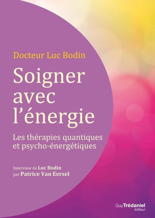 Soigner avec l'énergie ; les thérapies quantiques et psycho-énergétiques