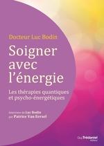 Vente Livre Numérique : Soigner avec l'énergie : Les thérapies quantiques et psycho-énergétiques  - Luc Bodin