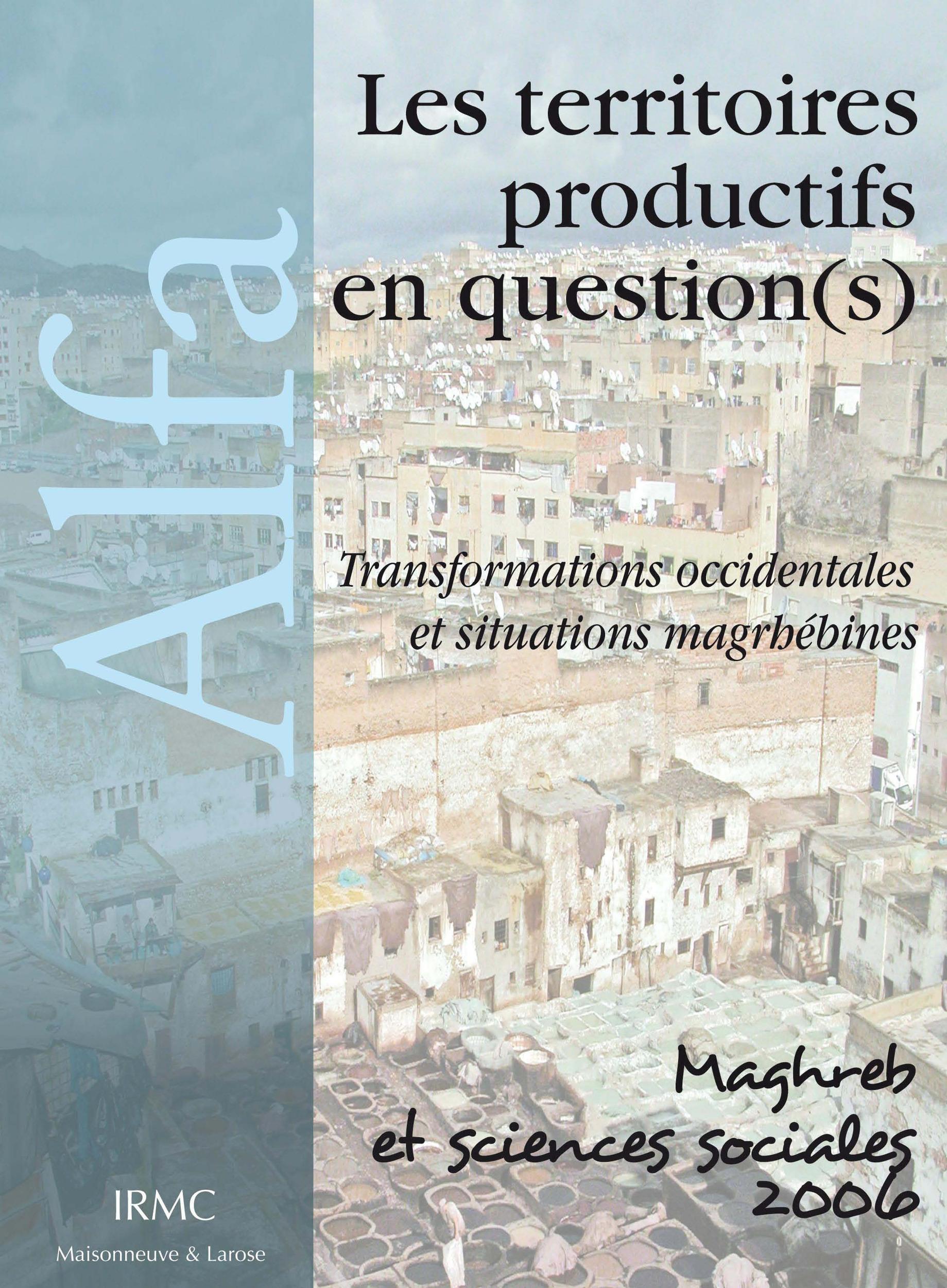 Les territoires productifs en question(s) ; transformations occidentales et situations maghrébines