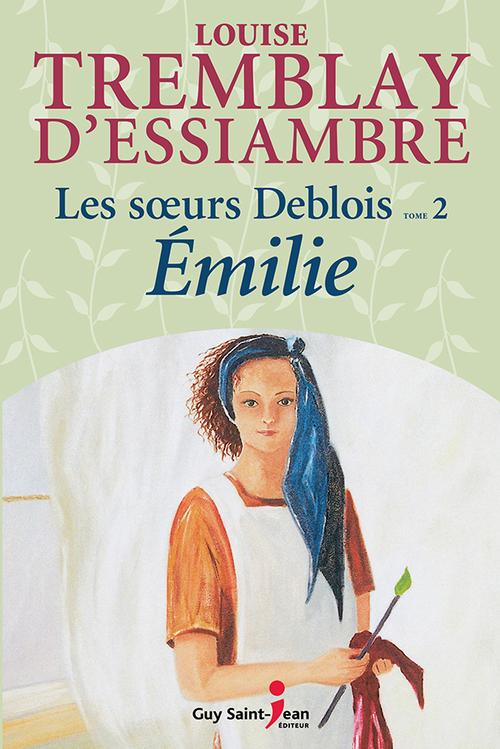 Les soeurs Deblois t.2 ; Emilie