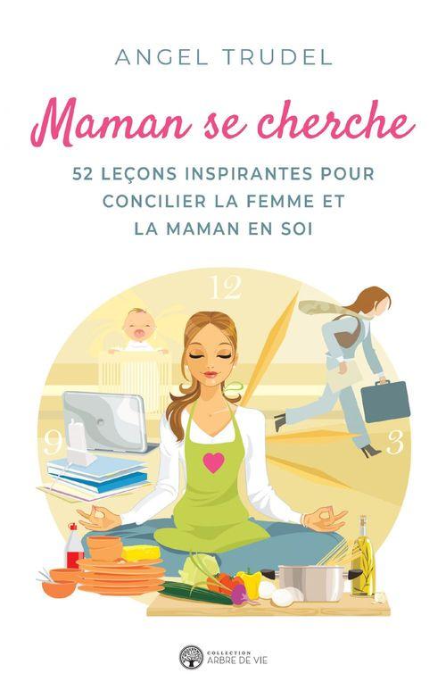 Maman se cherche ; 52 leçons inspirantes pour concilier la femme et la maman en soi