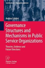 Governance Structures and Mechanisms in Public Service Organizations  - Andrea Calabro