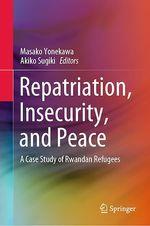 Repatriation, Insecurity, and Peace  - Masako Yonekawa - Akiko Sugiki