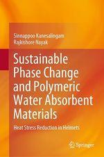 Sustainable Phase Change and Polymeric Water Absorbent Materials  - Rajkishore Nayak - Sinnappoo Kanesalingam