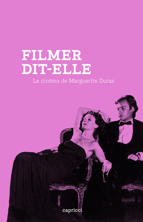 filmer, dit-elle ; le cinéma de Marguerite Duras