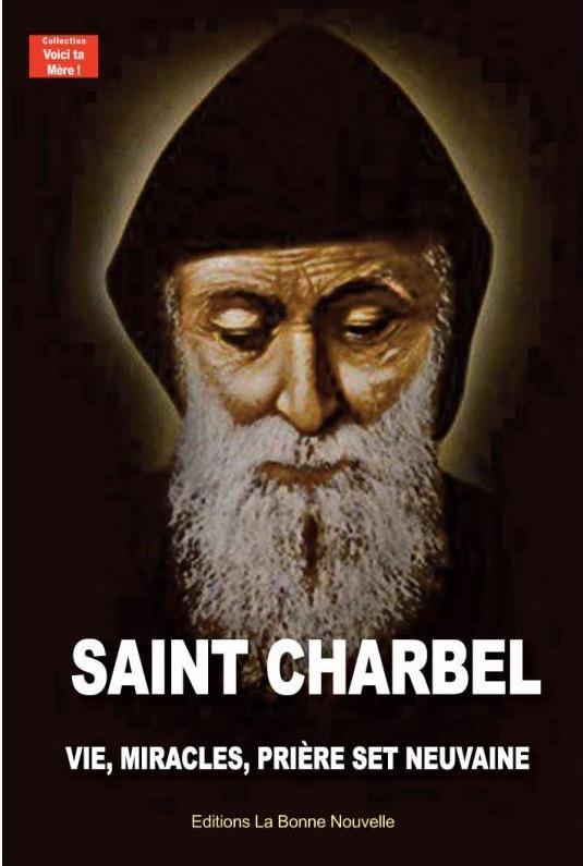 SAINT CHARBEL : VIE, MIRACLES, PRIERES ET NEUVAINE