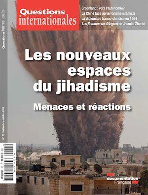 Questions internationales : Les nouveaux espaces du jihadisme - n°75