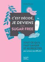 Vente Livre Numérique : C'est décidé je deviens sugar free  - Coralie Ferreira