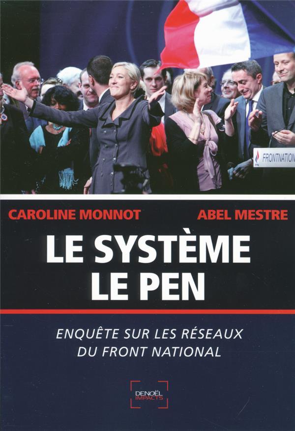 Le système Le Pen ; enquête sur les réseaux du Front National