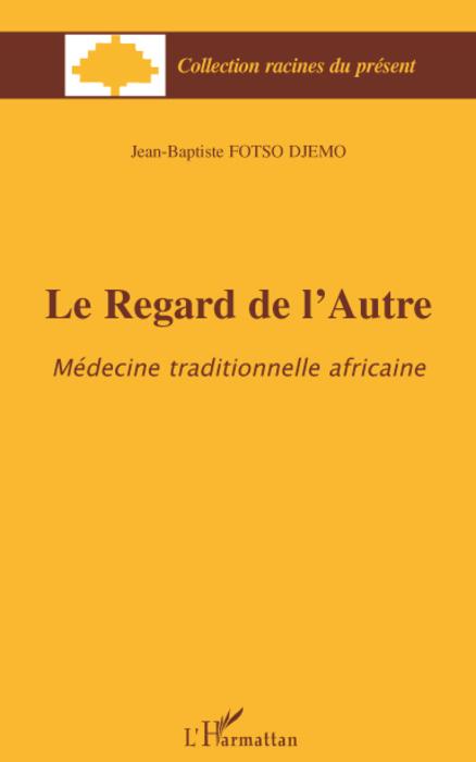 Le regard de l'autre ; médecine traditionnelle africaine