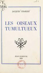 Les oiseaux tumultueux  - Jacques Charles