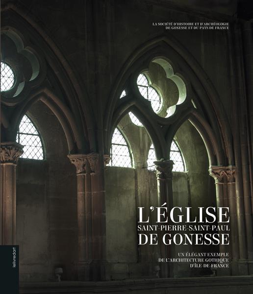 L'église Saint-Pierre-Saint-Paul de Gonesse ; un élégant exemple de l'architecture gothique d'Ile-de-France