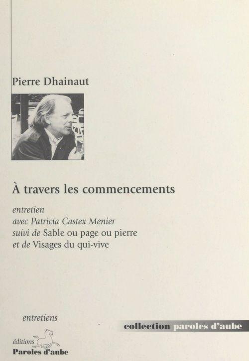 À travers les commencements  - Pierre Dhainaut
