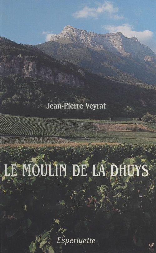 Le moulin de la Dhuys : François Veyrat, patriarche savoyard (1760-1836)