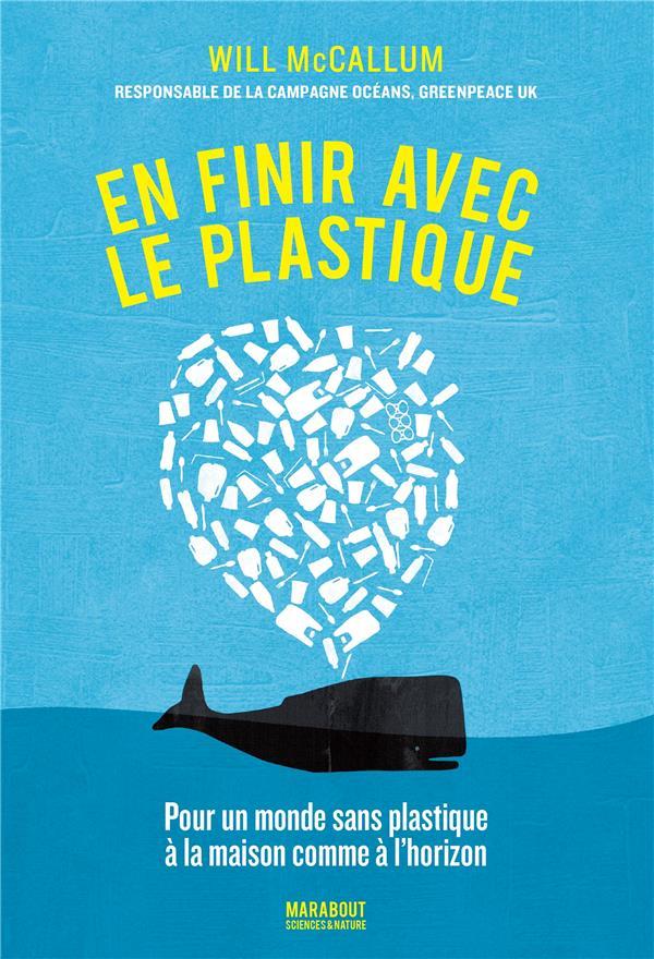 En finir avec le plastique ; pour un monde sans plastique à la maison comme à l'horizon