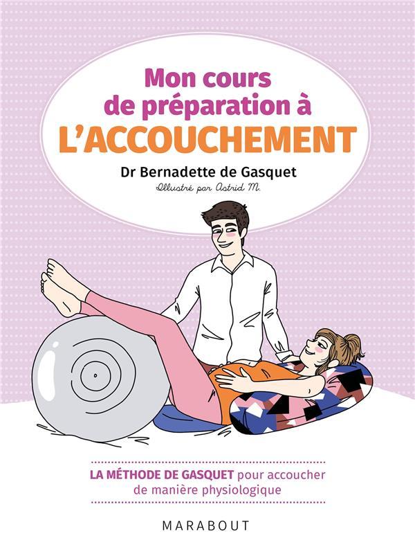 Mon cours de préparation à l'accouchement ; la méthode de Gasquet pour accoucher de manière naturelle