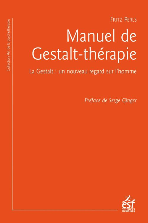 Manuel de gestalt-thérapie ; la gestalt : un nouveau regard sur l'homme