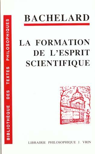 la formation de l'esprit scientifique ; contribution à une psychanalyse de la connaissance