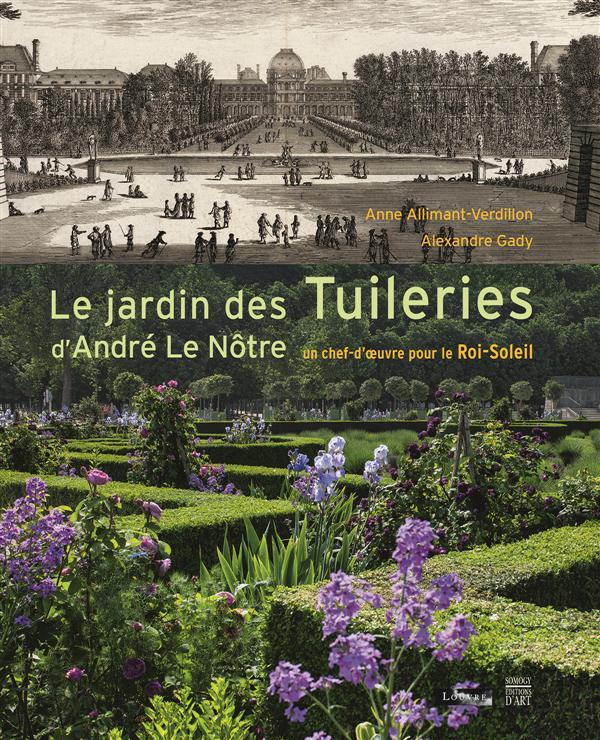 Le Jardin Des Tuileries D'Andre Le Notre ; Un Chef-D'Oeuvre Pour Le Roi-Soleil
