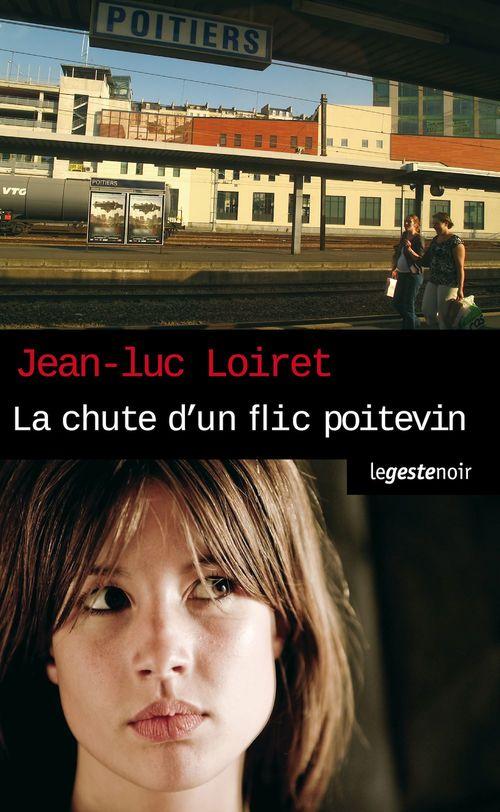 La Chute d'un flic Poitevin  - Jean-Luc Loiret
