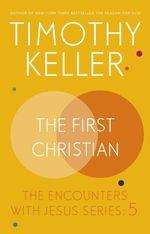 The First Christian  - Timothy J. Keller - Timothy Keller