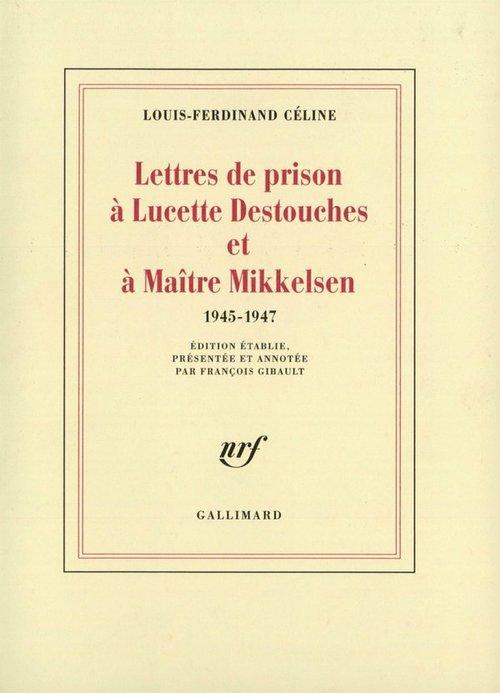 Lettres de prison à Lucette Destouches & à Maître Mikkelsen (1945-1947)