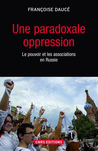 Une paradoxale oppression ; le pouvoir et les associations en Russie