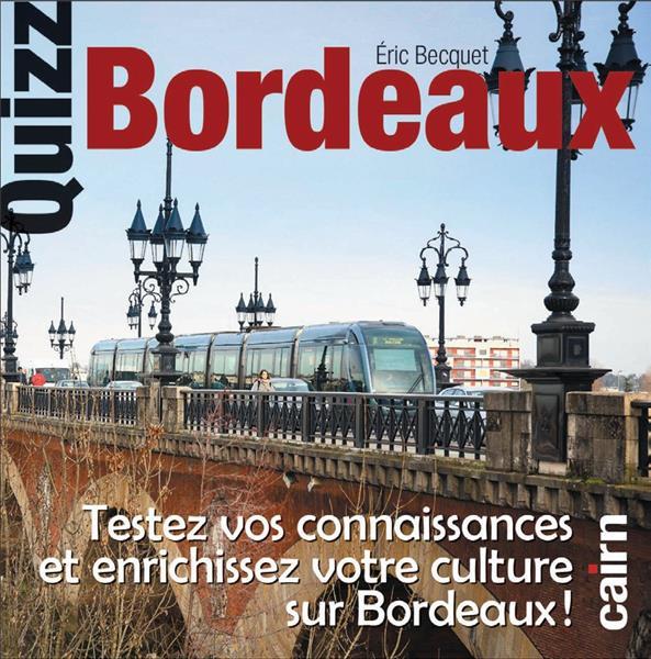 quizz Bordeaux ; testez vos connaissances et enrichissez votre culture sur Bordeaux