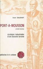 Pont-à-Mousson (1918-1939) : Stratégies industrielles d'une dynastie lorraine