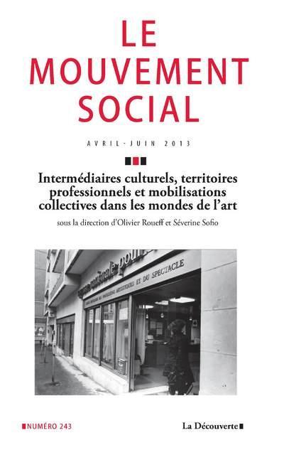 Revue le mouvement social t.243; intermediaires culturels, territoires, professionnels et mobilisations collectives dans les mondes de l'art
