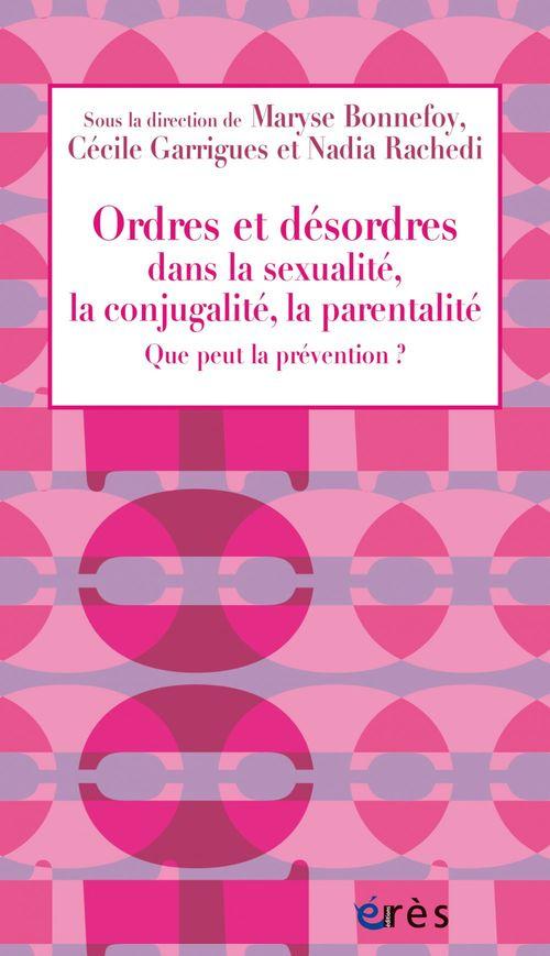 Ordres et désordres dans la sexualité, la conjugalité, la parentalité ; que peut la prévention ?
